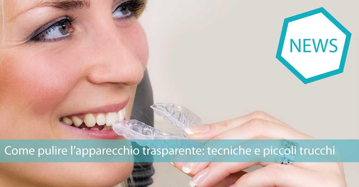 Come pulire l'apparecchio trasparente | Studio dentistico Cirillo